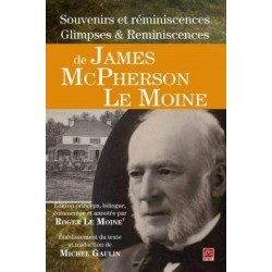 Souvenirs et réminiscences Glimpses Reminiscences de James McPherson Le Moine, de Roger Le Moine et Michel Gaulin : Chapter 8