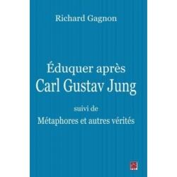 Éduquer après Carl Gustav Jung - suivi de Métaphores et autres vérités, by Richard Gagnon : Content
