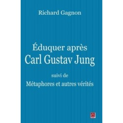 Éduquer après Carl Gustav Jung - suivi de Métaphores et autres vérités, by Richard Gagnon : Chapter 6