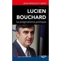 Lucien Bouchard. Le pragmatisme politique, by Jean-François Caron : Introduction