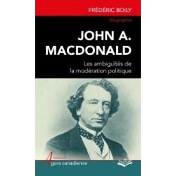 John A. Macdonald : les ambiguïtés de la modération politique, by Frédéric Boily : Introduction