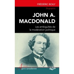 John A. Macdonald : les ambiguïtés de la modération politique, by Frédéric Boily : Chapter 1