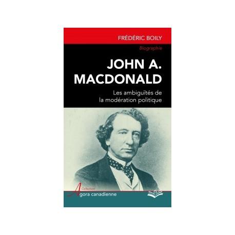 John A. Macdonald : les ambiguïtés de la modération politique, by Frédéric Boily : Chapter 3