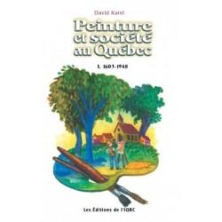 Peinture et société au Québec, 1603-1948, by David Karel : Content
