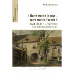 """""""Notre maître le passé, notre maître l'avenir"""". Paul Gouin et la conservation de l'héritage culturel au Québec : Introduction"""