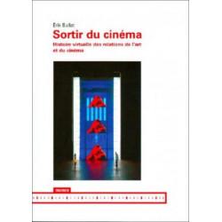 Sortir du cinéma. Histoire virtuelle des relations de l'art et du cinéma, de Érik Bullot : Contents