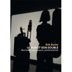 Le film et son double. Boniment, ventriloquie, performativité, de Érik Bullot