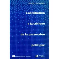 Contribution à la critique de la persuasion politique de Simon Laflamme : Dialectique du persuadeur et du destinataire