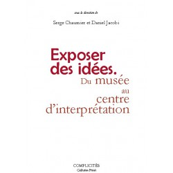 Artelittera.com_Exposer des idées. Du musée au centre d'interprétation sous la direction de Serge Chaumier et Daniel Jacobi