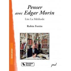 Penser avec Edgar Morin : Lire La Méthode de Robin Fortin : Table of contents