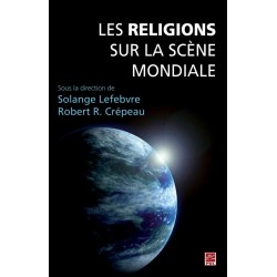Les Religions sur la scène mondiale, sous la dir. de Solange Lefebvre et Robert R. Crépeau : Chapter 4