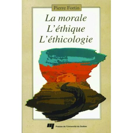 La morale, l'éthique, l'éthicologie DE Pierre Fortin/ CHAPITRE 3