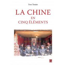 La Chine en cinq éléments, de Yves Tessier : Sommaire