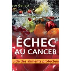 Échec au cancer. Guide des aliments protecteurs, de Lyse Genest : Contents