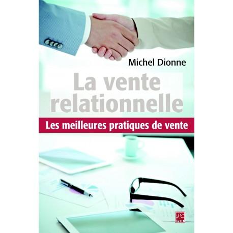 La vente relationnelle. Les meilleures pratiques de ventes, de Michel Dionne sur artelittera.com