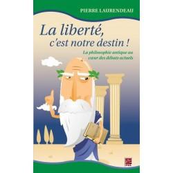 La liberté, c'est notre destin! La philosophie antique au coeur des débats actuels, de Pierre Laurendeau sur artelittera.com