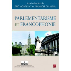 Parlementarisme et Francophonie, de Éric Montigny et François Gélineau sur artelittera.com