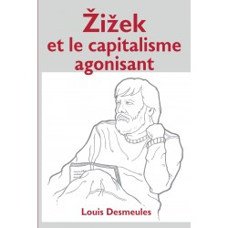 Zizek et le capitalisme agonisant, de Louis Desmeules : Contents