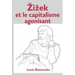 Zizek et le capitalisme agonisant, de Louis Desmeules : Introduction