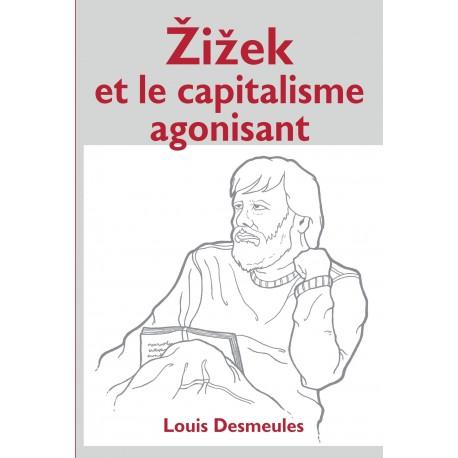 Zizek et le capitalisme agonisant, de Louis Desmeules sur artelittera.com